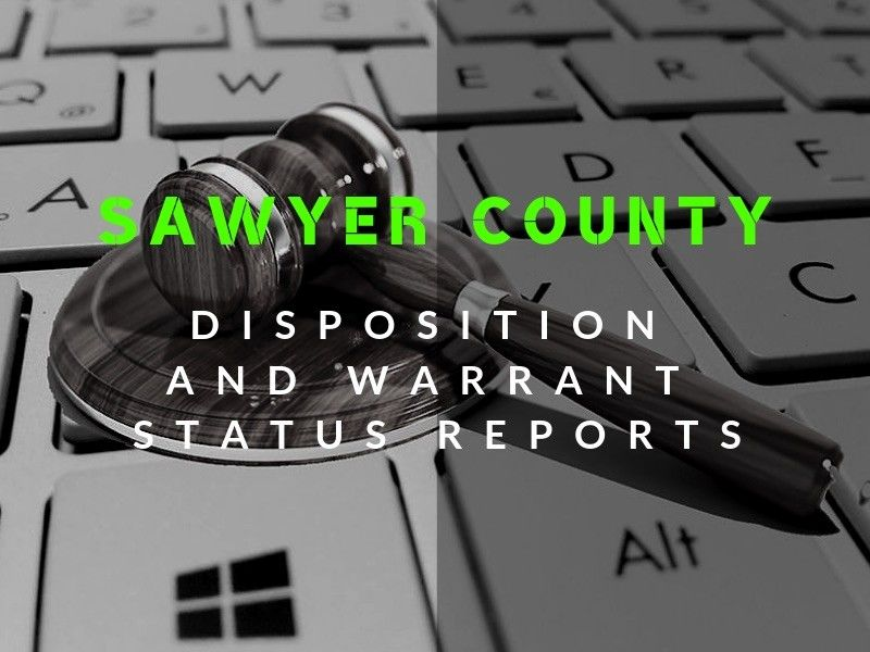 Disposition And Warrant Status Reports For Sawyer County