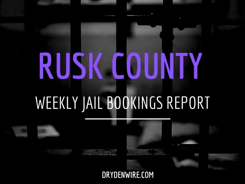 Weekly Jail Bookings Report For Rusk County