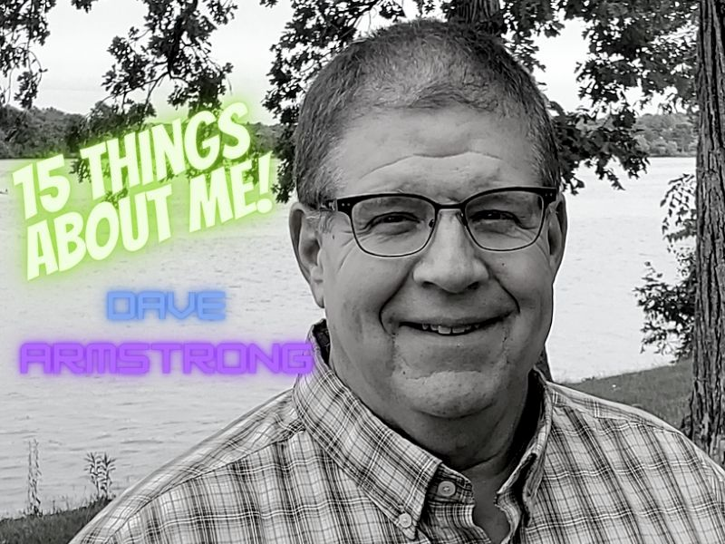 15 Things You Might Not Know About Me: Dave Armstrong