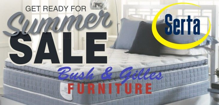 Bush & Gilles Summer Serta Sale Going on Now!