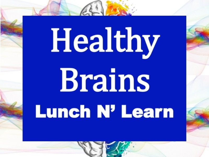 New Program Offered: Healthy Brains Lunch N' Learn